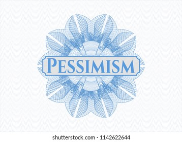 Light blue passport money style rossete with text Pessimism inside