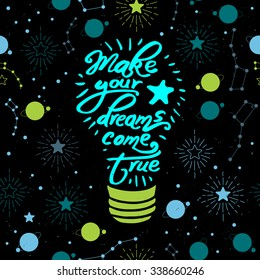 """Light bulb icon with """"Make your dreams come true"""" quote and space seamless pattern"""