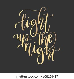 'Light up the night' - modern lettering quote. Vector hand written gold ink calligraphy phrase isolated on a black background