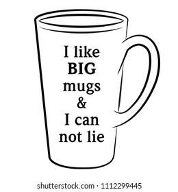 I like Big mugs and I can not lie