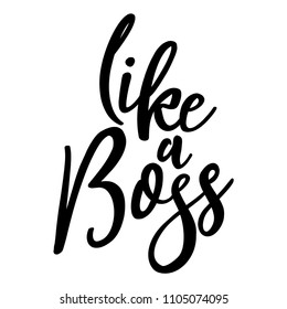 Like a Boss - funny typography quote with in vector eps 10. Good for t-shirt, mug, scrap booking, gift, printing press. Motivational quotes.