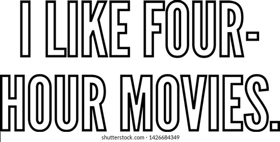 I like four hour movies outlined text art