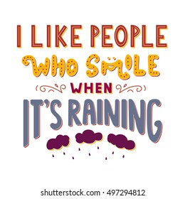 I Like People Who Smile When Itu0027s Raining. Inspirational Quote. Hand Drawn  Vintage Illustration