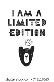 I am a limited edition - Cute hand drawn nursery poster with cartoon animal and lettering in scandinavian style. Monochrome vector illustration.
