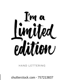 I'm a limited edition. Hand drawn quote. Brush pen lettering. Can be used for print (bags, t-shirts, home decor, posters, cards) and for web (banners, blogs, advertisement).