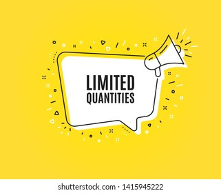 Limited quantities symbol. Megaphone banner. Special offer sign. Sale. Loudspeaker with speech bubble. Limited quantities sign. Marketing and advertising tag. Vector