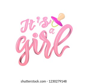 lInscription of phrase Its a girl with pink nipple soother.Pink color Lettering for babies clothes and nursery decorations bags, invitations, cards, pillows. Overlay for photo album. banner, poster