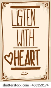 Listen with heart. Motivation. Text lettering of an inspirational quote. Creative poster.