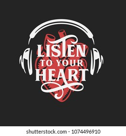 Listen to your heart typography quote. Hand drawn lettering design for t-shirt apparel prints posters. Human heart in the headphones. Vector vintage illustration.