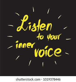 Listen to your inner voice -handwritten motivational quote. Print for inspiring poster, t-shirt, bags, logo, postcard, flyer, sticker, sweatshirt.