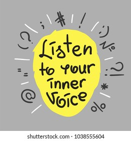 Listen to your inner voice - handwritten motivational quote. Print for inspiring poster, t-shirt, bags, logo, postcard, flyer, sticker, sweatshirt. Simple vector sign.