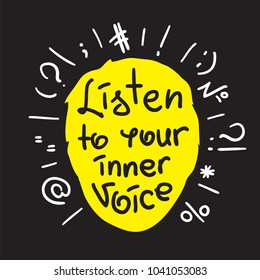 Listen to your inner voice - handwritten motivational quote. Print for inspiring poster, t-shirt, bags, logo, postcard, flyer, sticker, sweatshirt. Simple vector sign