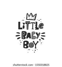 Little baby boy stylized black ink lettering. Baby grunge style typography with crown and ink drops. Kids print for girl. Hand drawn phrase poster, decoration, banner design element