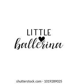 little ballerina. Lettering. quote to design greeting card, poster, banner, printable wall art, t-shirt and other, vector illustration