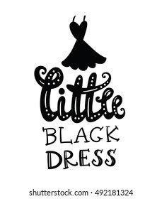 Little black dress. Inspirational quote handwritten. Vector lettering for posters, t-shirts and cards.