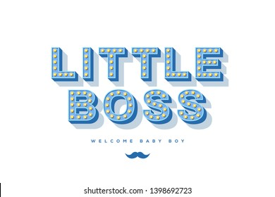 Little boss retro typography isolated on white for baby boy design. Vector illustration. 3d blue letters with vintage light bulbs and mustache icon.