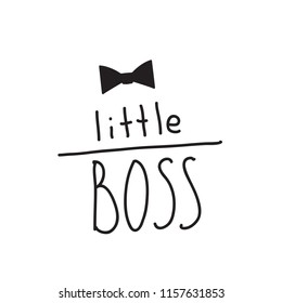 Little boss slogan with the image of a bowtie. Hand lettering quotes to print on babies clothes, posters, invitations, cards.