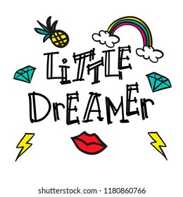 Little dreamer. Print with lips, rainbow, diamond, pineapple. Print for t-shirt, kids, textile, web, fabric, card, wallpaper, phone case, clothes, poster, banner.