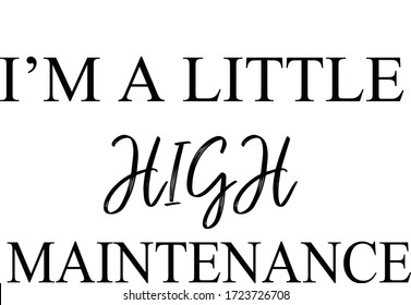 I'm A Little High Maintenance SVG - Vector Illustration - cut files - with white background.