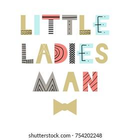 Little ladies man - fun nursery poster with lettering in scandinavian style. Vector illustration.