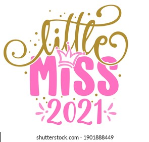Little Miss 2021 - Baby Shower text, baby girl Queen. Good for cake toppers, Baby shower cards, T shirts, clothes, mugs, posters, textiles, gifts, baby sets.