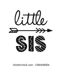 Little Sis, lil Sister - Scandinavian style illustration text for clothes. Inspirational quote baby shower card, invitation, banner. Kids calligraphy background, lettering typography poster.