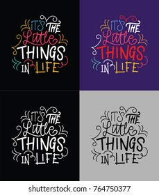 It's the little things in life lettering