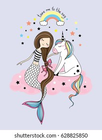 "little unicorn and mermaid sitting at the pink cloud, rainbow and stars hand drawn girlish vector isolated illustration for t-shirts, phone case, mugs, baby shower,wall art.  text ""take me to the sky"""
