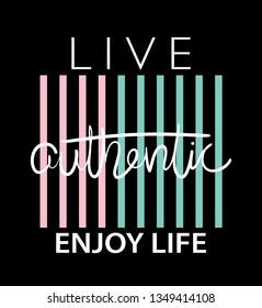Live authentic, enjoy life text / Vector illustration design for t shirts, prints, posters etc
