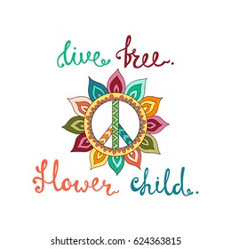 Live free. Flower child. Inspirational quote about freedom. Modern calligraphy phrase with hand flower peace symbol. Lettering in boho style for print and posters. Hippie quotes collection.