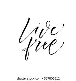 Live free postcard. Positive phrase. Ink illustration. Modern brush calligraphy. Isolated on white background.