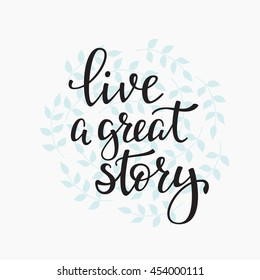 Live a Great Story quote lettering. Calligraphy inspiration graphic design typography element. Hand written postcard. Cute simple vector sign.