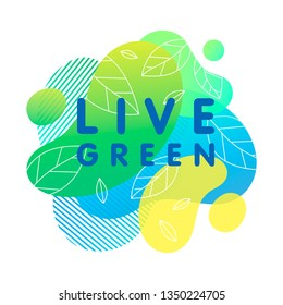 Live green - concept with bright liquid shapes,tiny leaves and geometric elements.Fluid composition perfect for Earth Day,prints,logos,flyers,banners design and more.Eco friendly lifestyle concept.