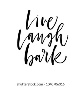 Live, laugh, bark phrase. Ink illustration. Modern brush calligraphy. Isolated on white background.