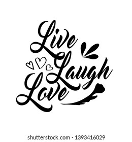 Live laugh love. Hand lettering inspirational quote. Vector typography for posters, cards, home decor, bags, pillows, wall stickers. Modern caligraphy