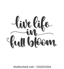Live Life in full Bloom Handlettering Quote/Saying