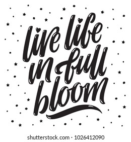 Live life in full bloom. Inspirational saying. Hand drawn illustration with black brush lettering surrounded by stars and dots. Vector.