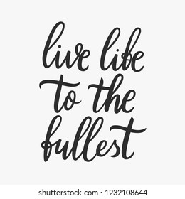 Live Life To The Fullest Images Stock Photos Vectors Shutterstock