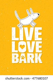 Live Love Bark Quote. Funny Whimsical Dog Banner Vector Concept On Rusty Grunge Wall Background