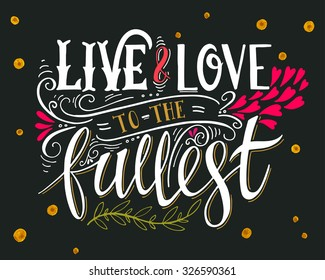 Live And Love To The Fullest Quote Hand Drawn Vintage Print With Hand Lettering