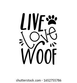 Live Love Woof- text, with paw print. Good for poster, banner, textile print, and gift design.