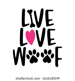 Live Love Woof - words with dog footprint. - funny pet vector saying with puppy paw, heart and bone. Good for scrap booking, posters, textiles, gifts, t shirts.