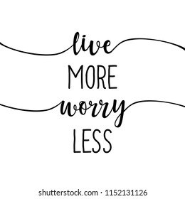live more, worry less - slogan. Hand drawn lettering quote. Vector illustration. Good for scrap booking, posters, textiles, gifts...