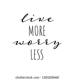 Live more, worry less - slogan for t shirt or sticker. Hand drawn lettering quote. Vector illustration. Isolated on white background