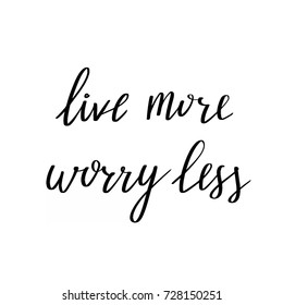 Live More Worry Less vector lettering, motivational quote black on white typography, poster with hand drawn calligraphy