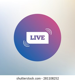 Live sign icon. On air stream symbol. Icon on blurred background. Vector