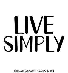 Live simply. Hand written vector text. Cute simple lettering. Typography hand lettering calligraphy greeting sign. Vector lettering design word art.