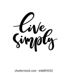 Live simply lettering quote card. Vector housewarming illustration with slogan. Template design for poster, greeting card, t-shirts, prints, banners.
