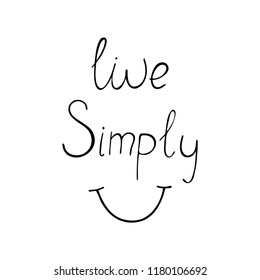 Live simply positive quote about happiness. Hand drawn typography lettering. Vector illustration.