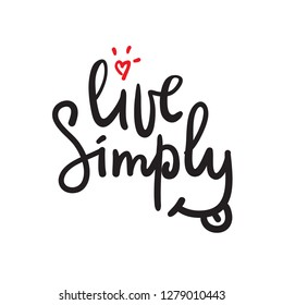 Live simply - simple motivational quote. Hand drawn beautiful lettering. Print for inspirational poster, t-shirt, bag, cups, card, flyer, sticker, badge. Cute and funny vector sign